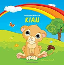 Encouragement for Kian: Personalized Book with Inspirational Stories for Kids & Encouragement for Kids (Personalized Books, Inspirational Books for Kids, Self Esteem Books for Kids, Gifts for Kids)