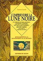 Comprendre la lune noire - Pour maîtriser sa personnalité et sa destinée de Laurence Larzul