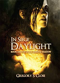 In Siege of Daylight (The Compendium of Light, Dark & Shadow Book 1) by [Gregory S. Close]