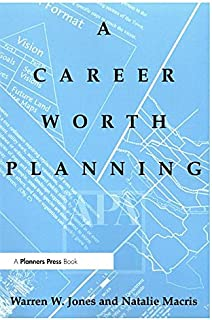 Career Worth Planning: Starting Out and Moving Ahead in the Planning Profession