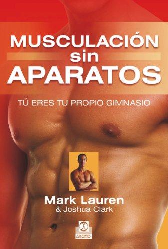 Musculación sin aparatos: Tú eres tu propio gimnasio. La biblia del ejercicio con autocarga (Deportes)
