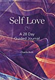 Self Love: A 28 Day Guided Journey : Self Love is an often misunderstood & sometimes right-out rejected concept. Some mistake it for selfishness, others don't believe they're worthy of it.