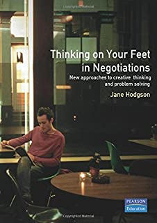 Thinking on Your Feet in Negotiations: New Approaches to Creative Thinking and Problem Solving (Smarter Solutions: The Performance Pack)