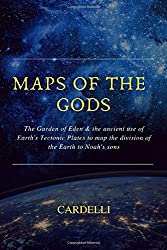 Maps of the Gods: The Garden of Eden & the ancient use of Earth\'s Tectonic Plates to map the division of the Earth to Noah\'s sons