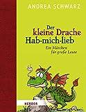 Der kleine Drache Hab-mich-lieb: Mit Illustrationen von Thomas Plaßmann - Andrea Schwarz
