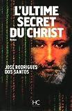 L'ultime secret du Christ de Rodrigues Dos Santos. José (2013) Broché
