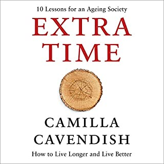 Extra Time: 10 Lessons for an Ageing World                   By:                                                                                                                                 Camilla Cavendish                               Narrated by:                                                                                                                                 Camilla Cavendish                      Length: 7 hrs and 8 mins     1 rating     Overall 5.0