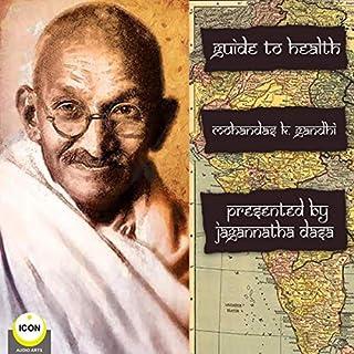 Guide to Health                   De :                                                                                                                                 Mahatma K. Gandhi                               Lu par :                                                                                                                                 Jagannatha Dasa                      Durée : 55 min     Pas de notations     Global 0,0