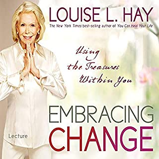 Embracing Change     Using the Treasures Within You              By:                                                                                                                                 Louise L. Hay                               Narrated by:                                                                                                                                 Louise Hay                      Length: 1 hr and 56 mins     3 ratings     Overall 5.0
