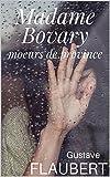 Madame BOVARY - Oeuvre Complète (annoté) + l'analyse de l'oeuvre et la biographie de l'auteur.