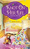 Knot on Her Life (A Quilting Mystery, Band 7) - Mary Marks