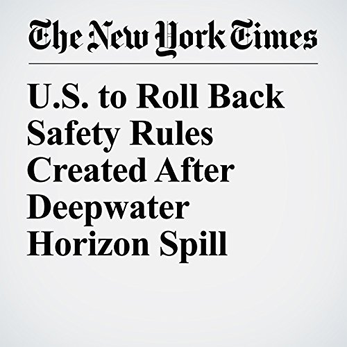 U.S. to Roll Back Safety Rules Created After Deepwater Horizon Spill copertina