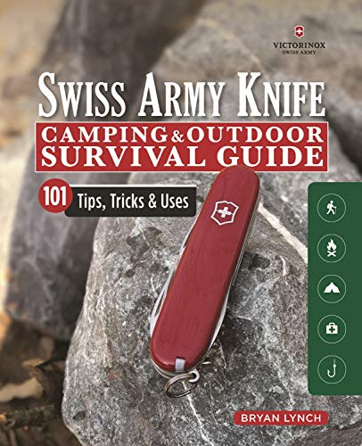 Victorinox Swiss Army Knife Camping & Outdoor Survival Guide: 101 Tips, Tricks & Uses (English Edition)