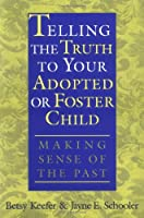 Telling the Truth to Your Adopted or Foster Child: Making Sense of the Past