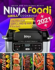 Ninja Foodi Grill Cookbook 2021: Quick and Delicious Meals | Outdoor Grilling & Air Frying