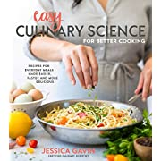 Easy Culinary Science for Better Cooking: Recipes for Everyday Meals Made Easier, Faster and More Delicious