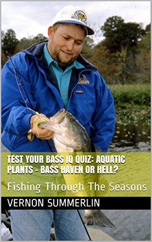 Test Your Bass IQ Quiz: Aquatic Plants – Bass Haven or Hell?: Fishing Through The Seasons (Freshwater Fishing Series Book 10) (English Edition)