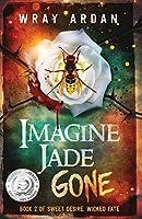 Imagine Jade Gone: Book 2 of Sweet Desire, Wicked Fate