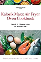 Kalorik MAXX Air Fryer Oven 2 Cookbooks in 1: Lunch and Dinner Ideas Collection