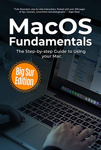 MacOS Fundamentals: Big Sur Edition: The Step-by-step Guide to Using your Mac (Computer Fundamentals Book 3) (English Edition)
