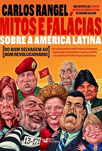 Mitos e Falácias sobre a América Latina: Do bom selvagem ao bom revolucionário