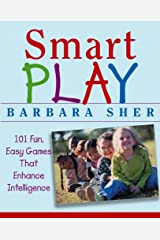 Smart Play: 101 Fun, Easy Games That Enhance Intelligence Kindle Edition