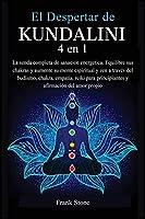 El Despertar de Kundalini: La senda completa de sanación energética. Equilibre sus chakras y aumente su mente espiritual y zen a través del budismo, chakra, empatía, reiki para principiantes y afirmación del amor propio. (Kundalini Awakening)