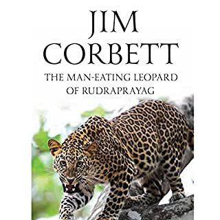 The Man-Eating Leopard of Rudraprayag                   Written by:                                                                                                                                 Jim Corbett                               Narrated by:                                                                                                                                 Adnan Kapadia                      Length: 6 hrs and 31 mins     7 ratings     Overall 4.4