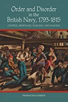 Order and Disorder in the British Navy 1793-1815: Control, Resistance, Flogging and Hanging