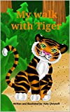 My walk with Tiger: A bedtime adventure story with a friendly tiger (English Edition)