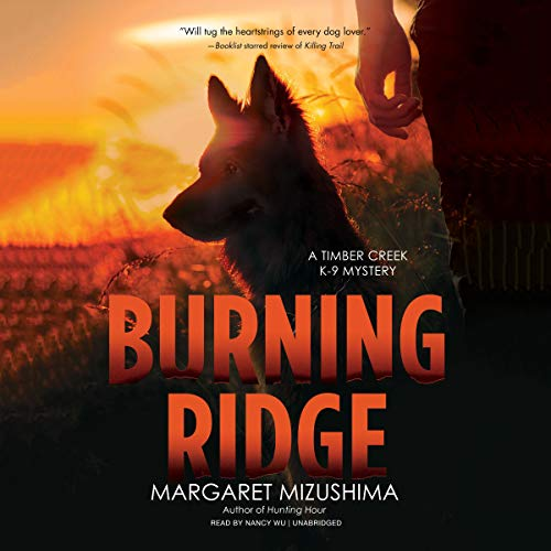 Burning Ridge     A Timber Creek K-9 Mystery, Book 4              By:                                                                                                                                 Margaret Mizushima                               Narrated by:                                                                                                                                 Nancy Wu                      Length: 9 hrs and 40 mins     414 ratings     Overall 4.6
