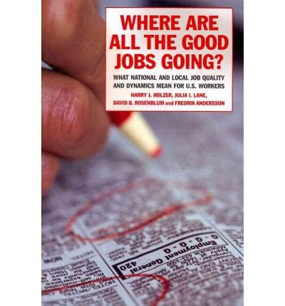 Where are All the Good Jobs Going?: What National and Local Job Quality and Dynamics Mean for U.S. Workers (Paperback) - Common