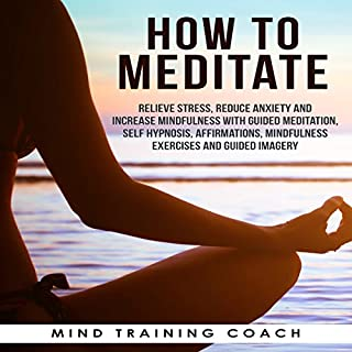 How to Meditate     Relieve Stress, Reduce Anxiety and Increase Mindfulness with Guided Meditation, Self Hypnosis, Affirmations, Mindfulness Exercises and Guided Imagery              By:                                                                                                                                 Mind Training Coach                               Narrated by:                                                                                                                                 Mind Training Coach                      Length: 10 hrs and 40 mins     1 rating     Overall 1.0