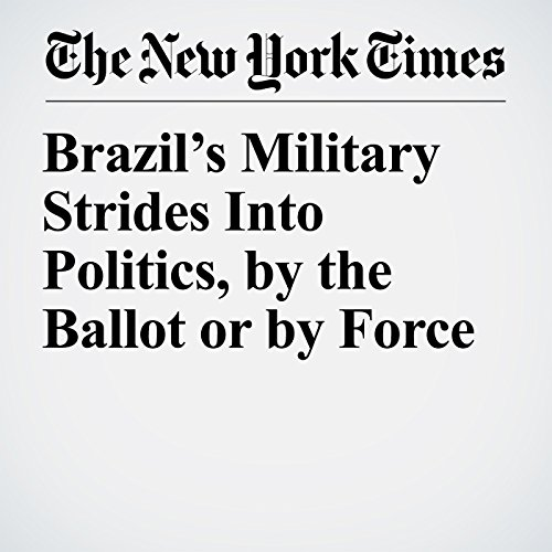 Brazil's Military Strides Into Politics, by the Ballot or by Force copertina