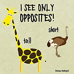 I See Only Opposites Preschool Beginning Learning Book Toddlers Education 2 4 Year Olds Kindle Edition By Kowlcayzk Daianm Children Kindle Ebooks Amazon Com