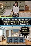 42 idées magiques pour ranger votre maison avec Marie Kondo - Guide illustré et pratique