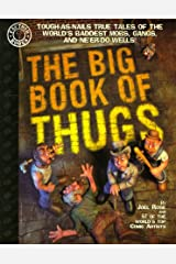The Big Book of Thugs: Tough as Nails True Tales of the World's Baddest Mobs, Gangs, and Ne'er do Wells! (Factoid Books) Paperback