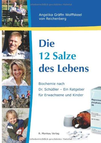 Die 12 Salze des Lebens / Biochemie nach Dr. Schüßler - Ein Ratgeber für Erwachsene und Kinder