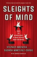 Sleights of Mind: What the neuroscience of magic reveals about our brains by Stephen Macknik Stephen L. Macknik(1905-07-04)