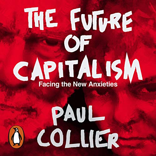 The Future of Capitalism                   Written by:                                                                                                                                 Paul Collier                               Narrated by:                                                                                                                                 Peter Noble                      Length: 9 hrs and 26 mins     2 ratings     Overall 4.0