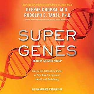 Super Genes     Unlock the Astonishing Power of Your DNA for Optimum Health and Well-Being              Written by:                                                                                                                                 Deepak Chopra M.D.,                                                                                        Rudolph E. Tanzi Ph.D.                               Narrated by:                                                                                                                                 Shishir Kurup                      Length: 12 hrs and 17 mins     2 ratings     Overall 5.0