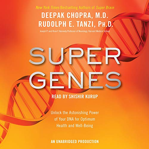 Super Genes     Unlock the Astonishing Power of Your DNA for Optimum Health and Well-Being              By:                                                                                                                                 Deepak Chopra M.D.,                                                                                        Rudolph E. Tanzi Ph.D.                               Narrated by:                                                                                                                                 Shishir Kurup                      Length: 12 hrs and 17 mins     18 ratings     Overall 4.7