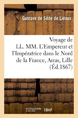 Voyage de LL. MM. L'Empereur et l'Impératrice dans le Nord de la France, Arras, Lille, Dunkerque