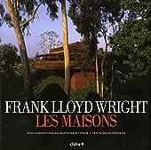 Frank Lloyd Wright - Les Maisons d'Alan Hess