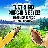 Let's Go, Pikachu & Eevee! (feat. Elsie Lovelock)