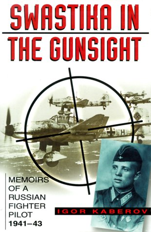 Swastika in the Gunsight: Memoirs of a Russian Fighter Pilot, 1941-45