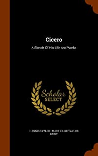 Cicero: A Sketch of His Life and Works