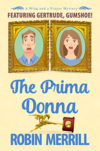 The Prima Donna: A Wing and a Prayer Mystery Featuring Gertrude, Gumshoe (Wing and a Prayer Mysteries Book 4) by [Robin Merrill]