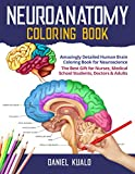 Neuroanatomy Coloring Book: Amazingly Detailed Human Brain Coloring Book for Neuroscience | The Best Gift for Nurses, Medical School Students, Doctors & Adults