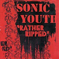 Rather Ripped by Sonic Youth (2006-08-02)
